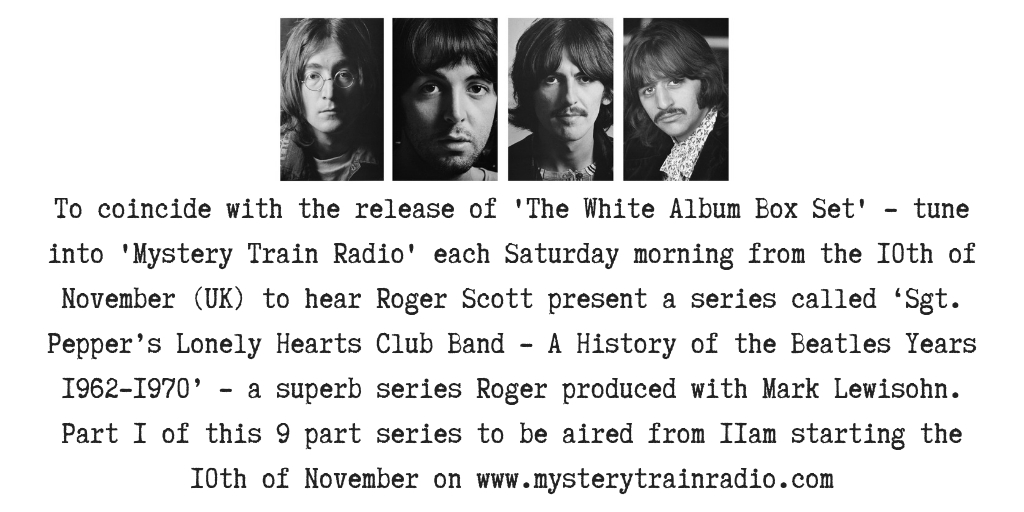 Starting Saturday the 10th of November 11AM UK Roger Scott presents a 9 part series 'Sgt. Pepper's Lonely Hearts Club Band - A History of the Beatles Years 1962-1970' which Roger produced with Mark Lewisohn